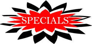 Check back often for our in store SPECIALS